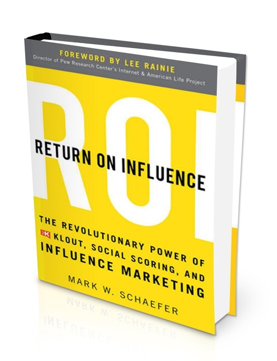 Return on Influence The Revolutionary Power of Klout, Social Scoring and Influence Marketing