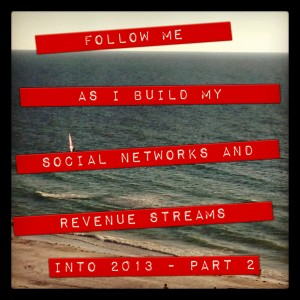 Follow Me as I build my Social Networks and Revenue Streams into 2013 Part 2