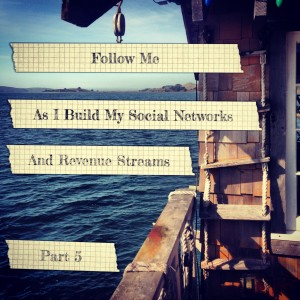 Follow Me As i Build My SOcial Networks and Revenue Streams part 5